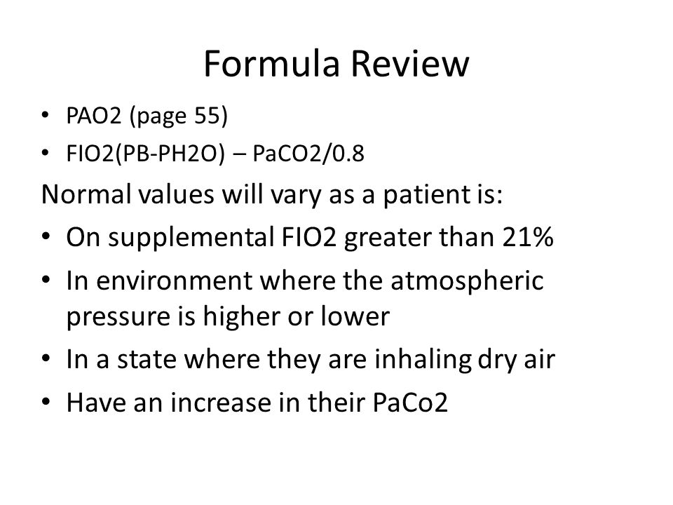 Formula Review Normal values will vary as a patient is: