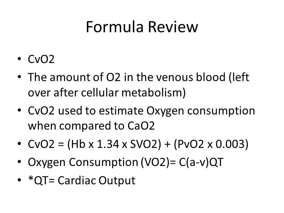 Formula Review CvO2. The amount of O2 in the venous blood (left over after cellular metabolism)