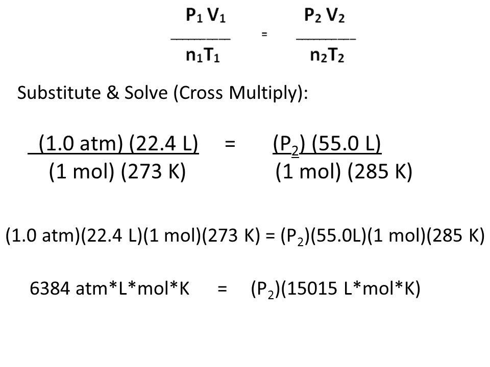(1.0 atm) (22.4 L) = (P2) (55.0 L) (1 mol) (273 K) (1 mol) (285 K)