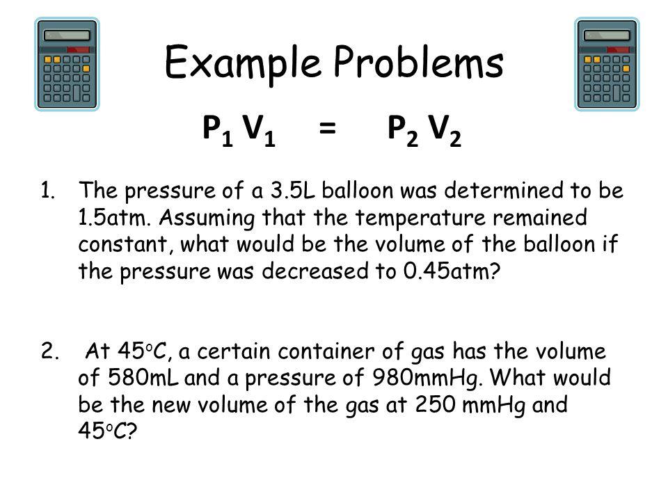 Example Problems P1 V1 = P2 V2