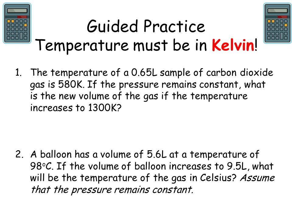 Guided Practice Temperature must be in Kelvin!