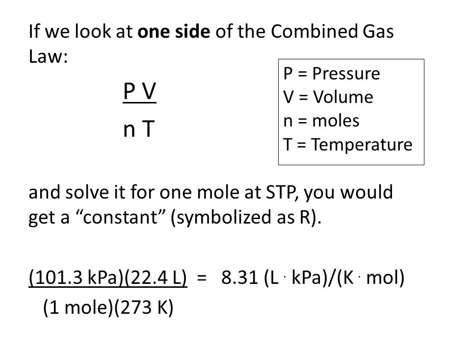 n T If we look at one side of the Combined Gas Law: P V