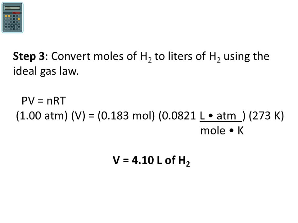 Step 3: Convert moles of H2 to liters of H2 using the ideal gas law.