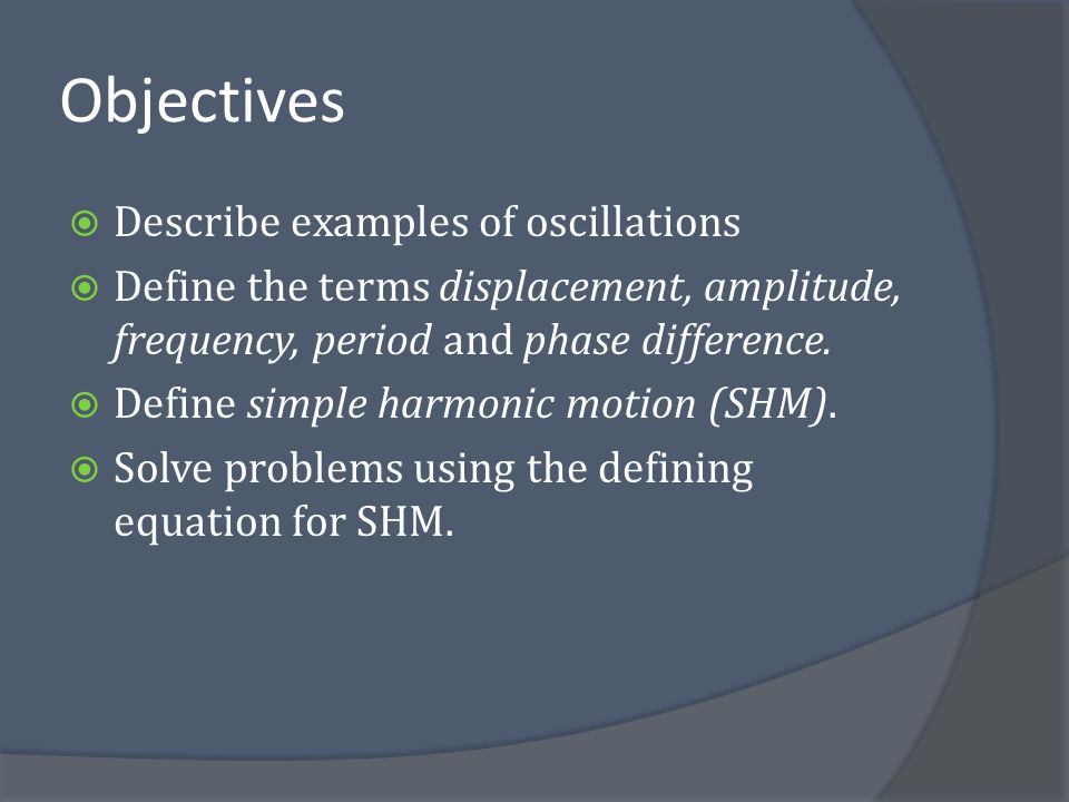 Objectives Describe examples of oscillations