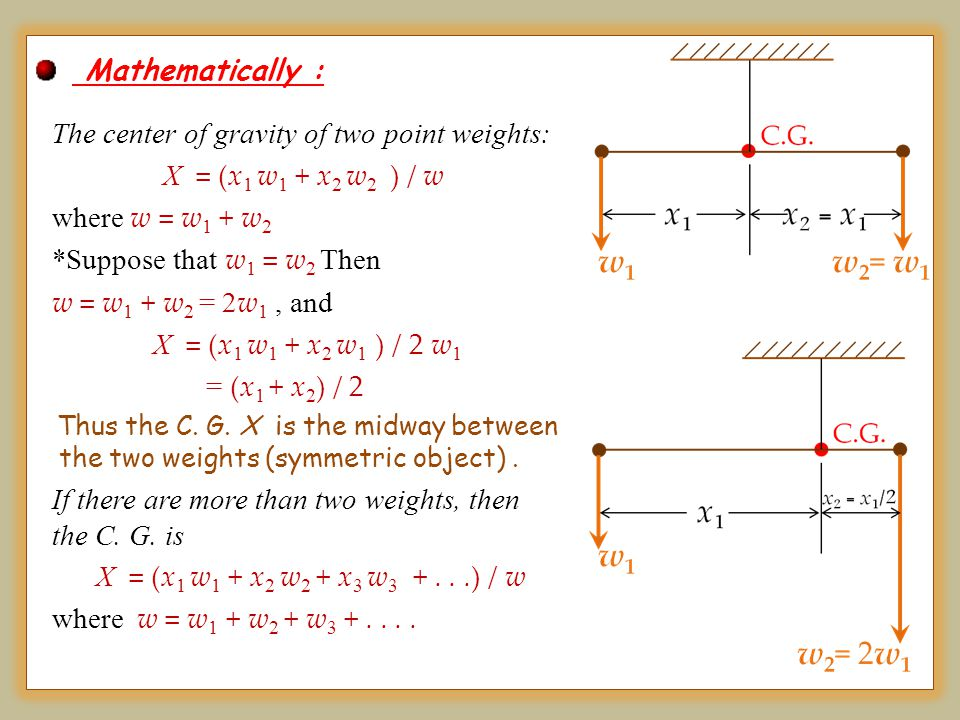 The center of gravity of two point weights: X = (x1 w1 + x2 w2 ) / w