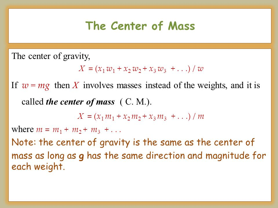 The Center of Mass The center of gravity,