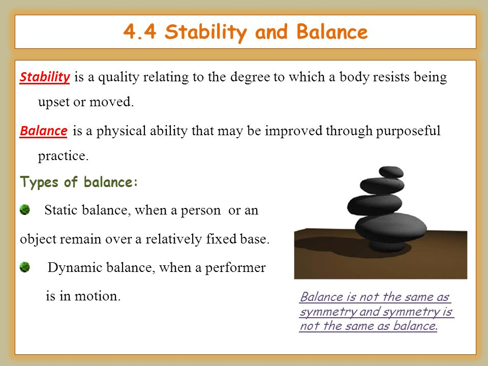 4.4 Stability and Balance Stability is a quality relating to the degree to which a body resists being upset or moved.