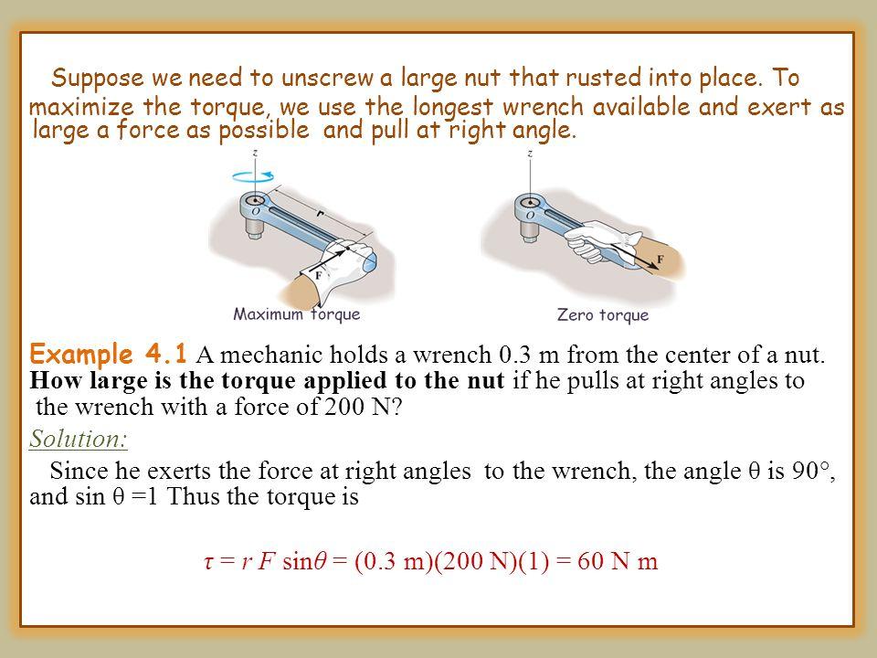 τ = r F sinθ = (0.3 m)(200 N)(1) = 60 N m