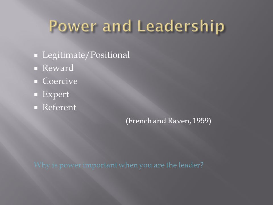 Power and Leadership Legitimate/Positional Reward Coercive Expert