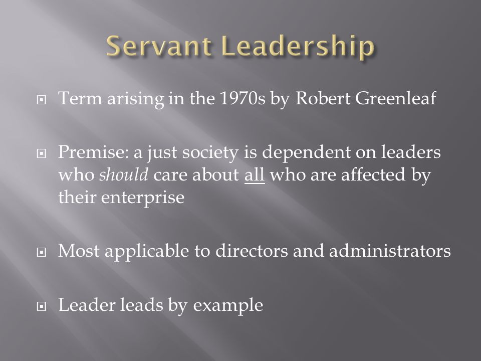 Servant Leadership Term arising in the 1970s by Robert Greenleaf