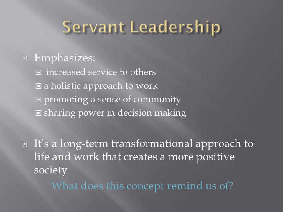 Servant Leadership Emphasizes: