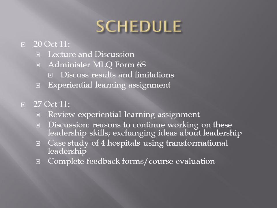 SCHEDULE 20 Oct 11: Lecture and Discussion Administer MLQ Form 6S