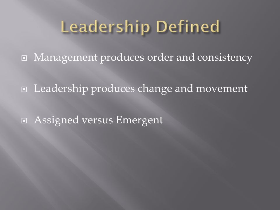 Leadership Defined Management produces order and consistency