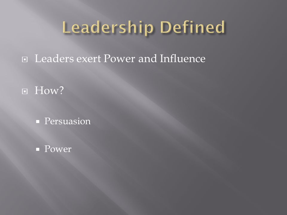 Leadership Defined Leaders exert Power and Influence How Persuasion