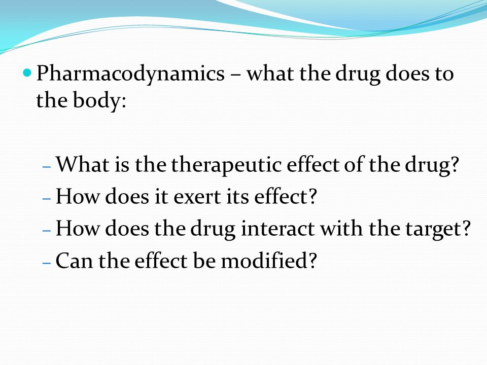 Pharmacodynamics – what the drug does to the body: