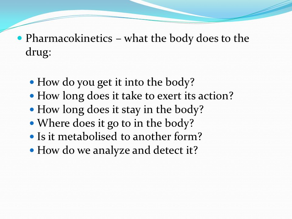 Pharmacokinetics – what the body does to the drug: