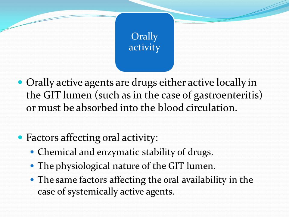 Factors affecting oral activity: