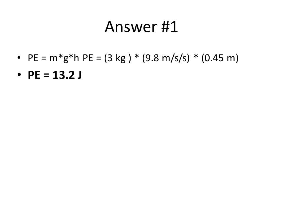 Answer #1 PE = m*g*h PE = (3 kg ) * (9.8 m/s/s) * (0.45 m) PE = 13.2 J