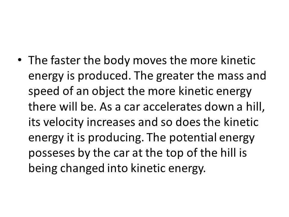 The faster the body moves the more kinetic energy is produced