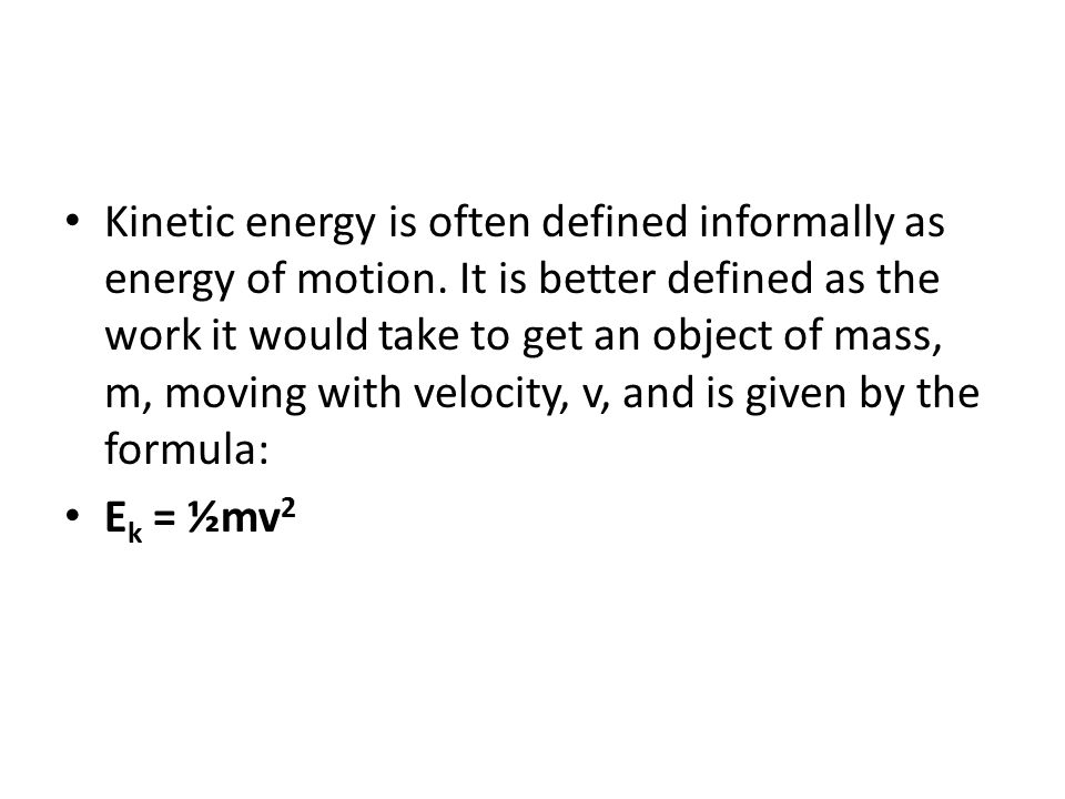 Kinetic energy is often defined informally as energy of motion