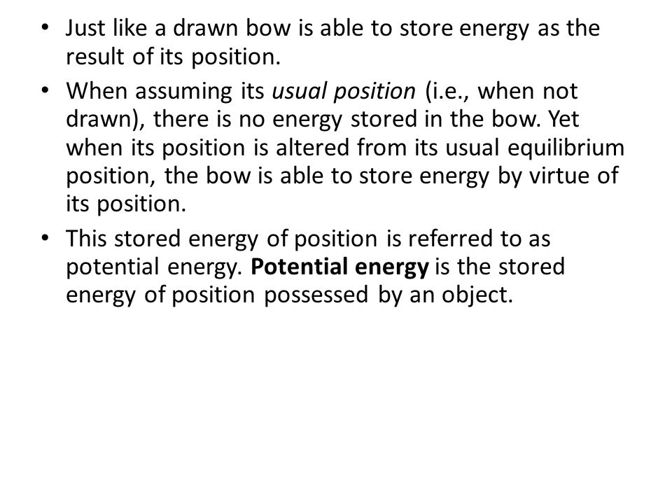 Just like a drawn bow is able to store energy as the result of its position.