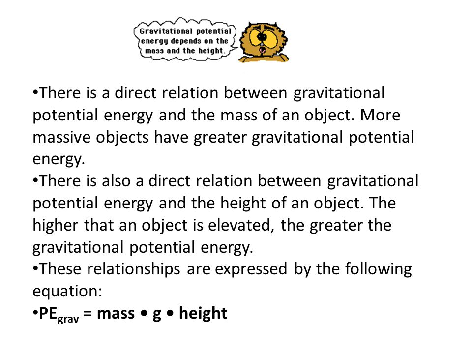 There is a direct relation between gravitational potential energy and the mass of an object. More massive objects have greater gravitational potential energy.