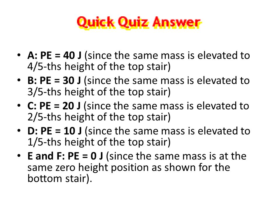 A: PE = 40 J (since the same mass is elevated to 4/5-ths height of the top stair)