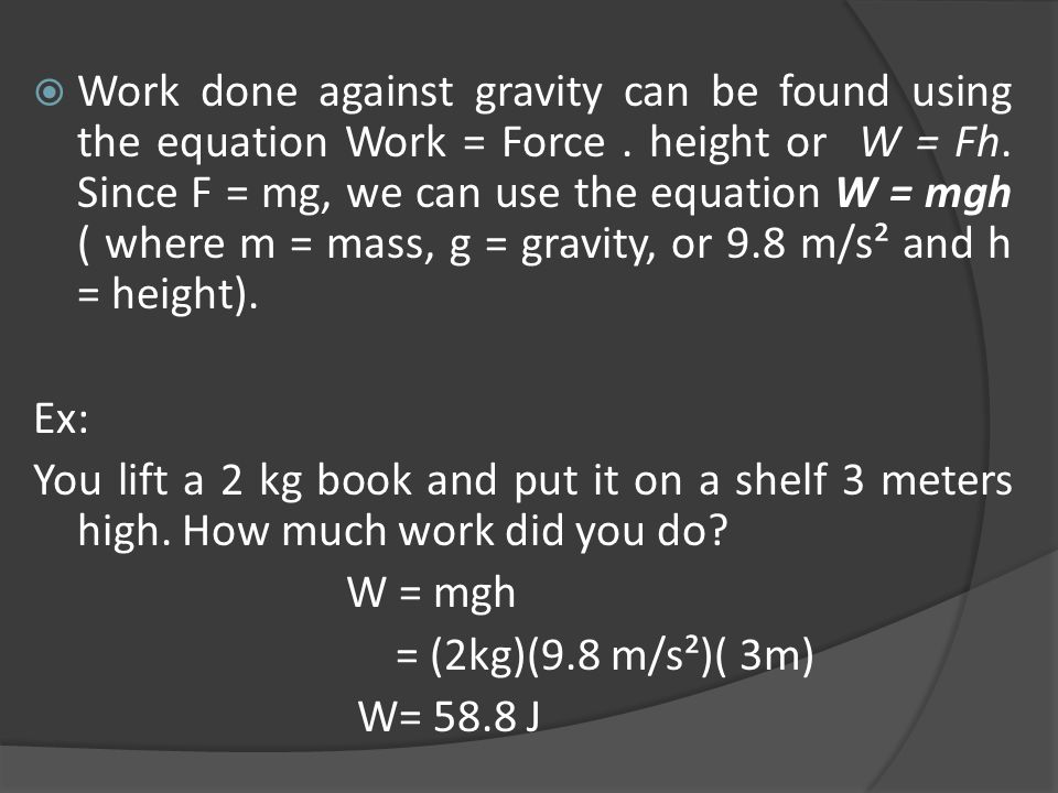 Work done against gravity can be found using the equation Work = Force