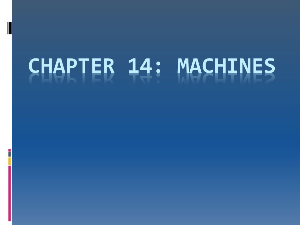 Chapter 14: Machines