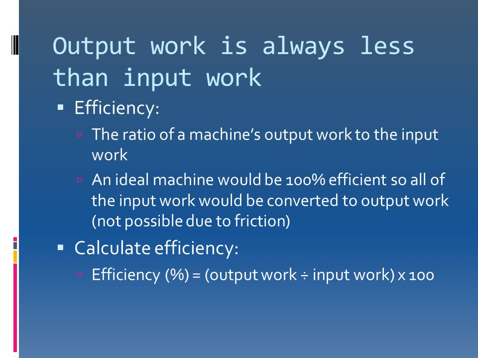 Output work is always less than input work