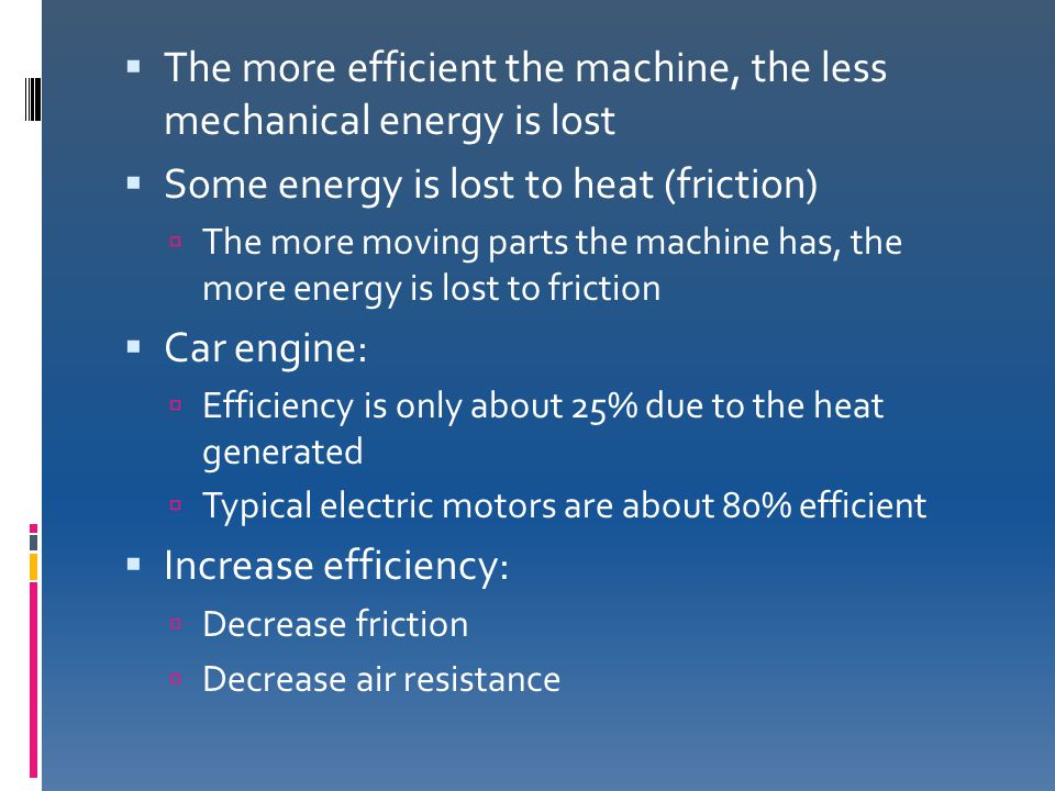 The more efficient the machine, the less mechanical energy is lost