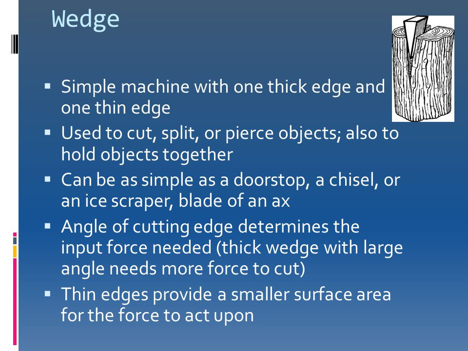 Wedge Simple machine with one thick edge and one thin edge