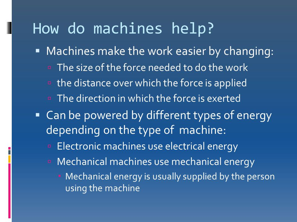 How do machines help Machines make the work easier by changing: