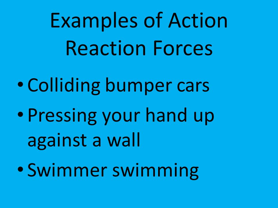 Examples of Action Reaction Forces