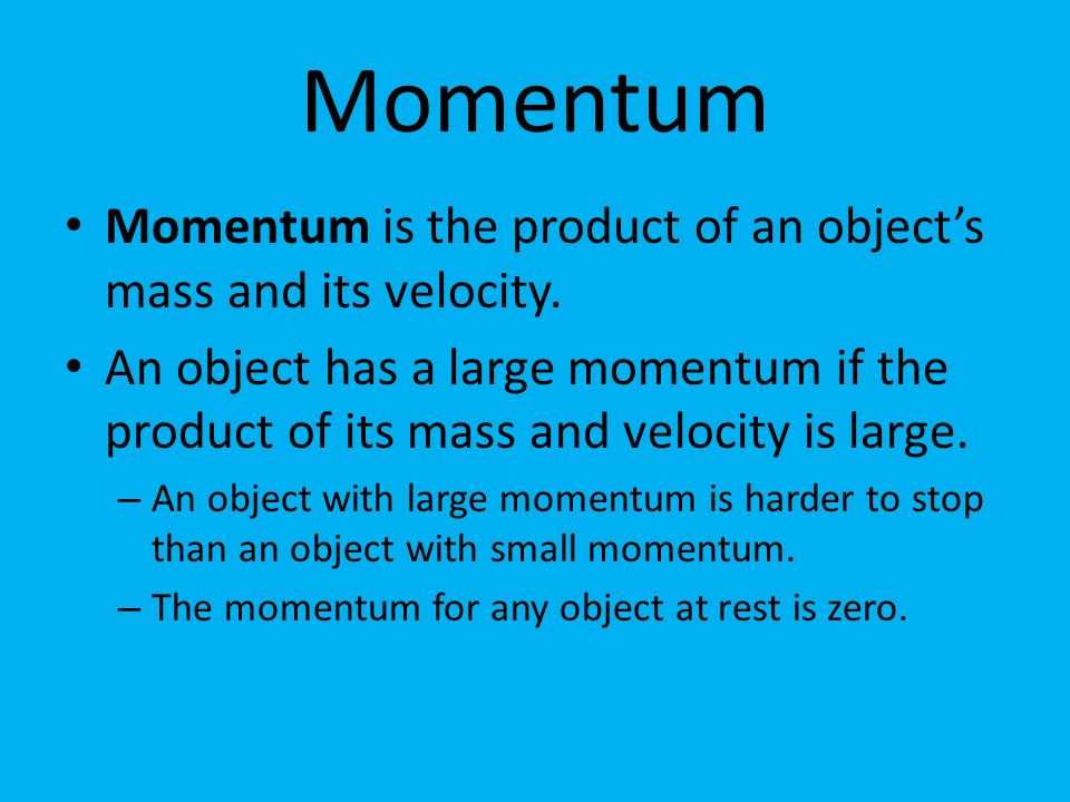 Momentum Momentum is the product of an object's mass and its velocity.