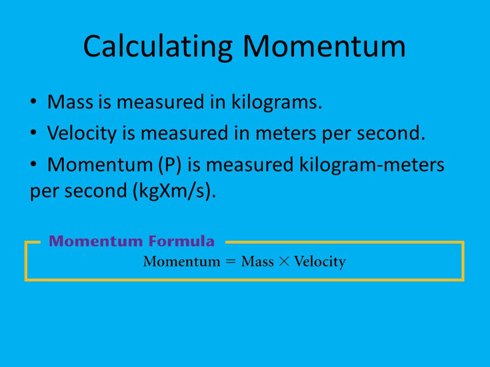 Calculating Momentum Mass is measured in kilograms.