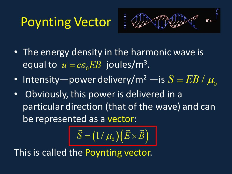 Poynting Vector The energy density in the harmonic wave is equal to joules/m3. Intensity—power delivery/m2 —is.