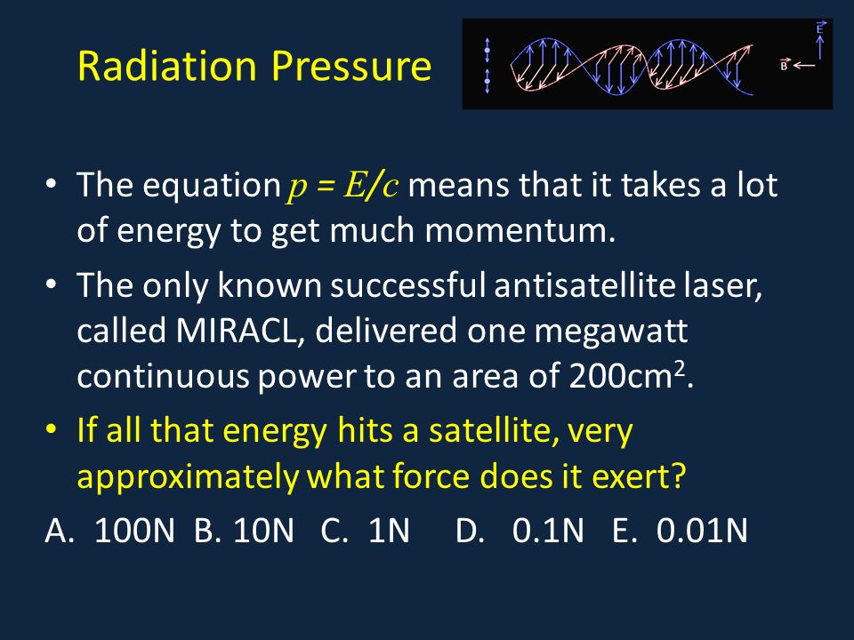 Radiation Pressure The equation p = E/c means that it takes a lot of energy to get much momentum.