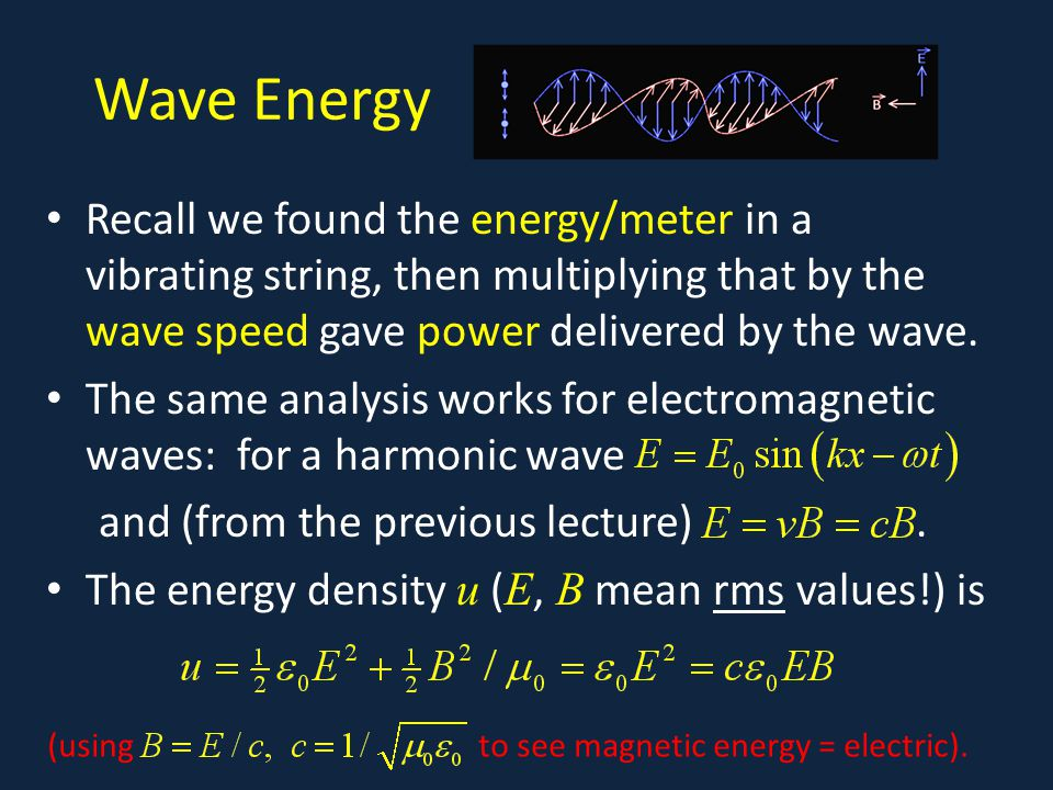 Wave Energy Recall we found the energy/meter in a vibrating string, then multiplying that by the wave speed gave power delivered by the wave.