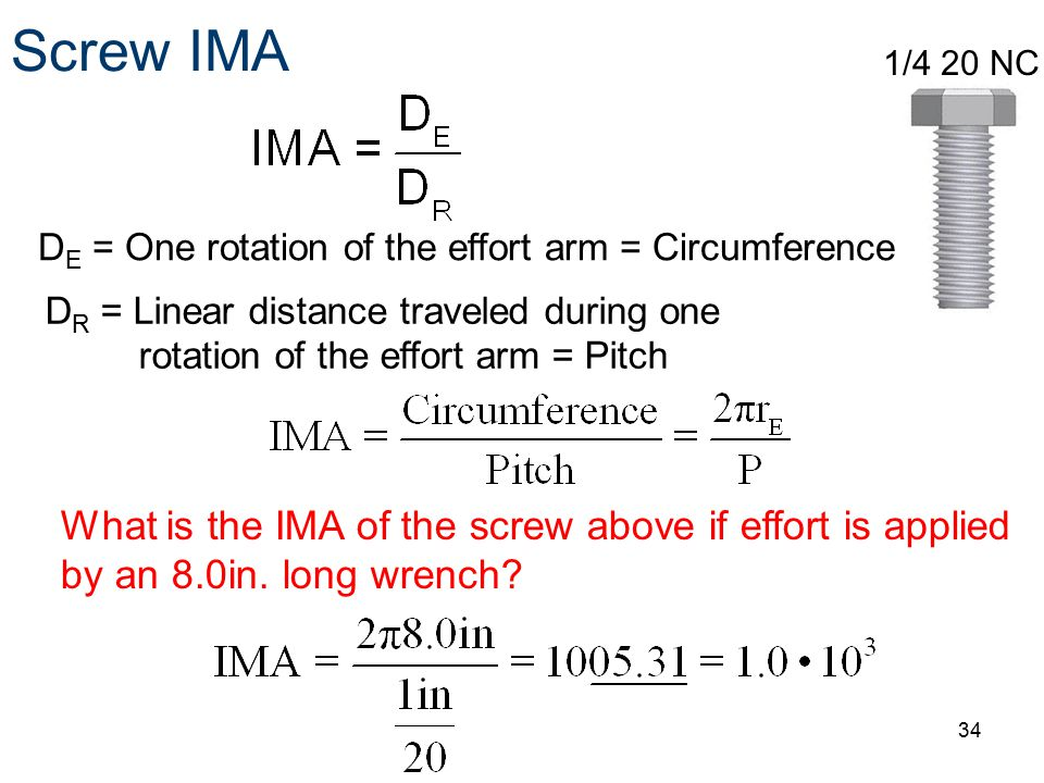 Screw IMA 1/4 20 NC. DE = One rotation of the effort arm = Circumference.