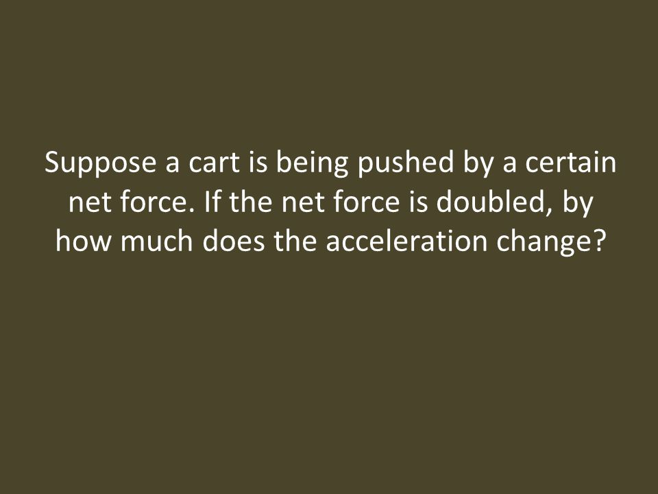 Suppose a cart is being pushed by a certain net force