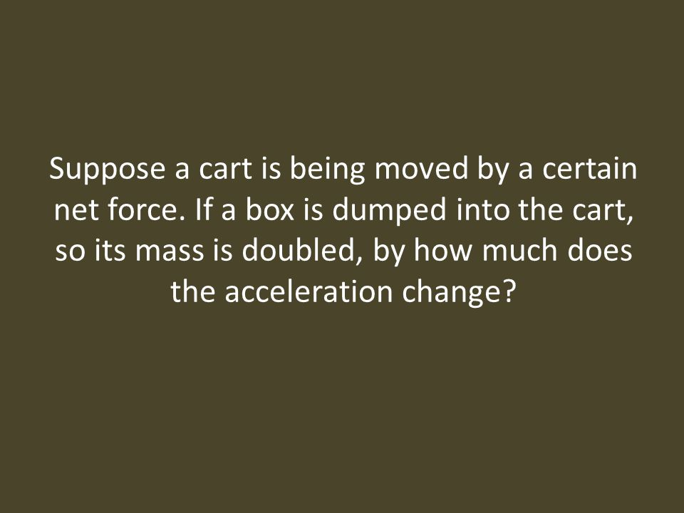 Suppose a cart is being moved by a certain net force