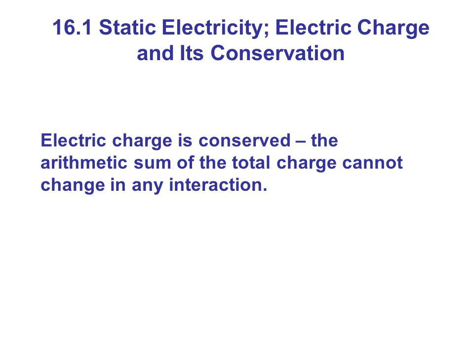 16.1 Static Electricity; Electric Charge and Its Conservation