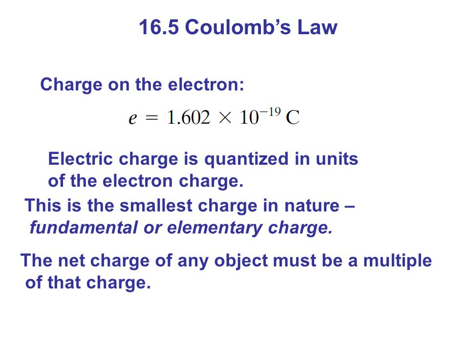 16.5 Coulomb's Law Charge on the electron: