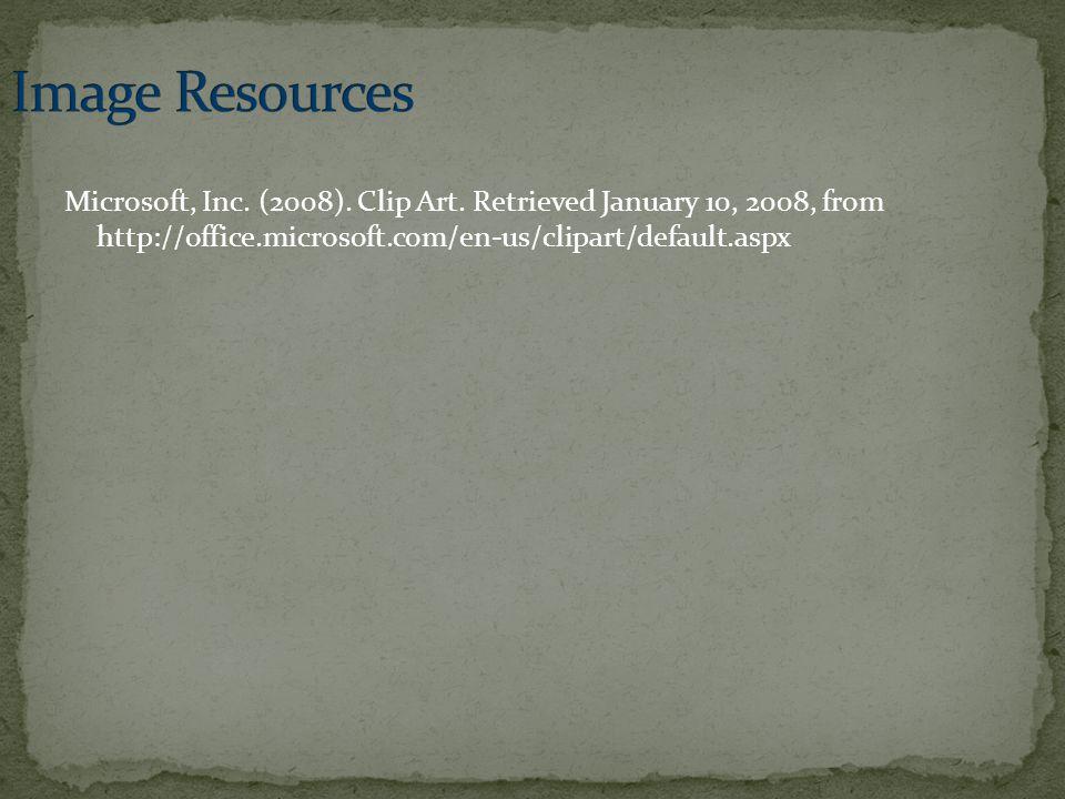 Image Resources Microsoft, Inc. (2008). Clip Art.