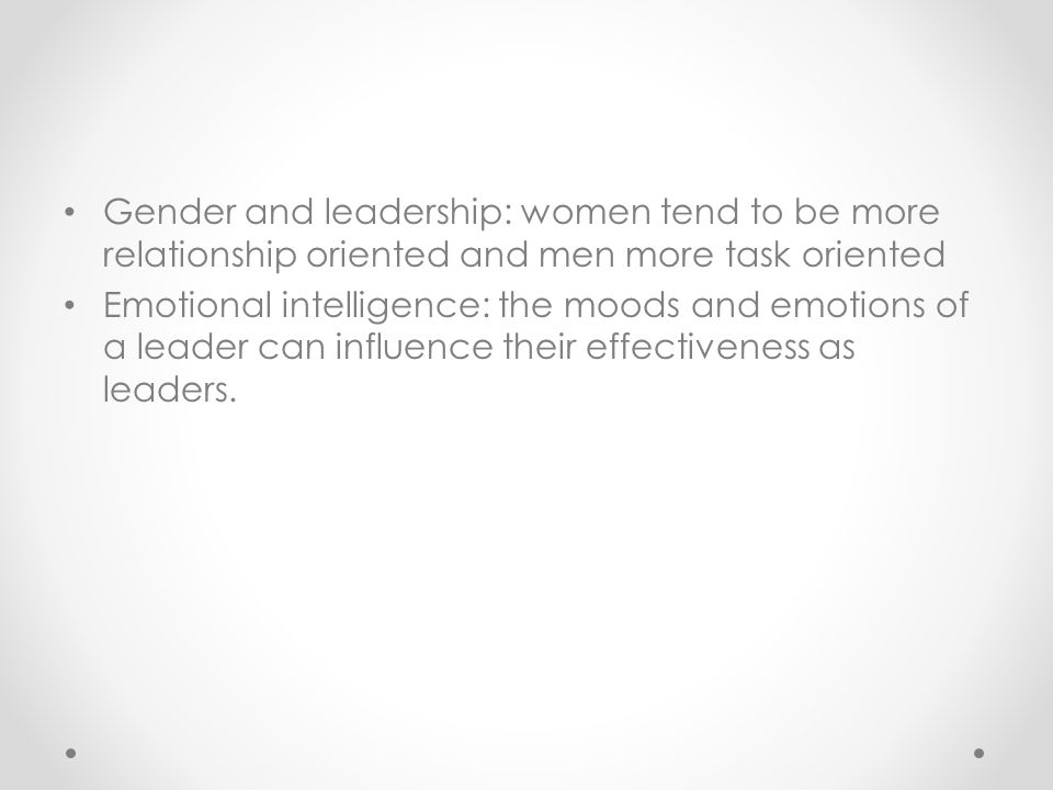 Gender and leadership: women tend to be more relationship oriented and men more task oriented