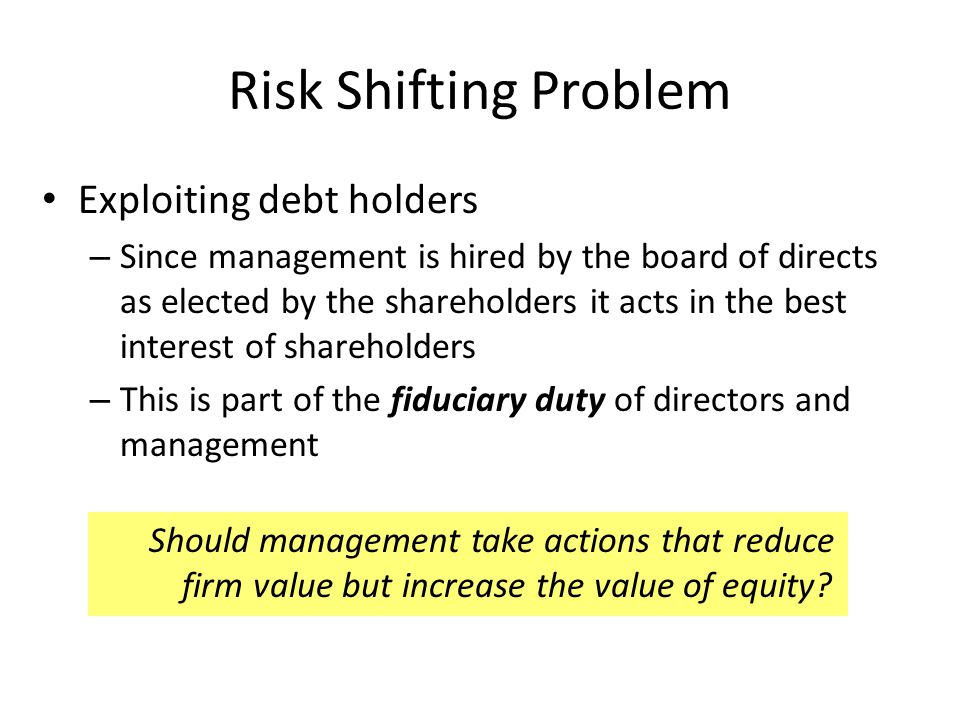 Risk Shifting Problem Exploiting debt holders