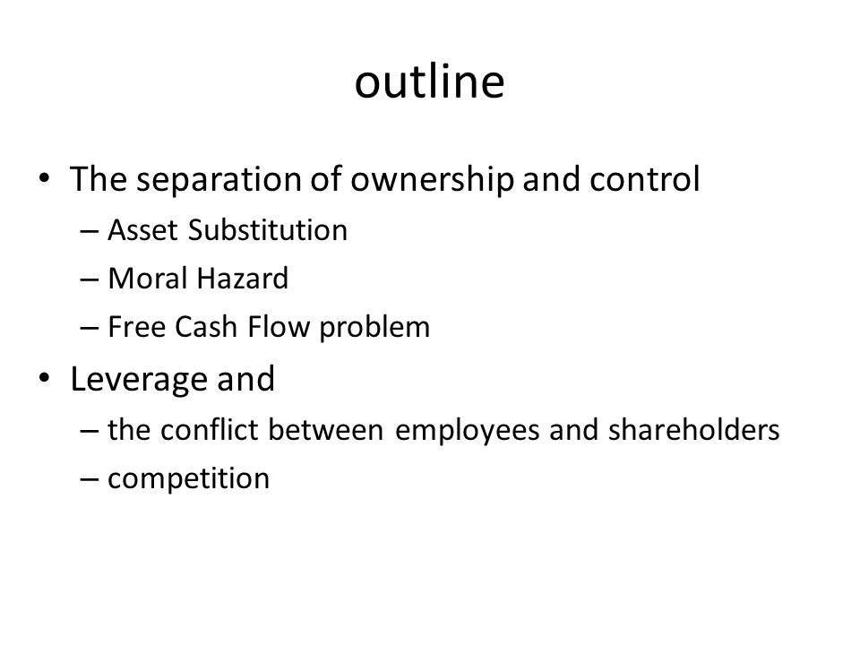 outline The separation of ownership and control Leverage and