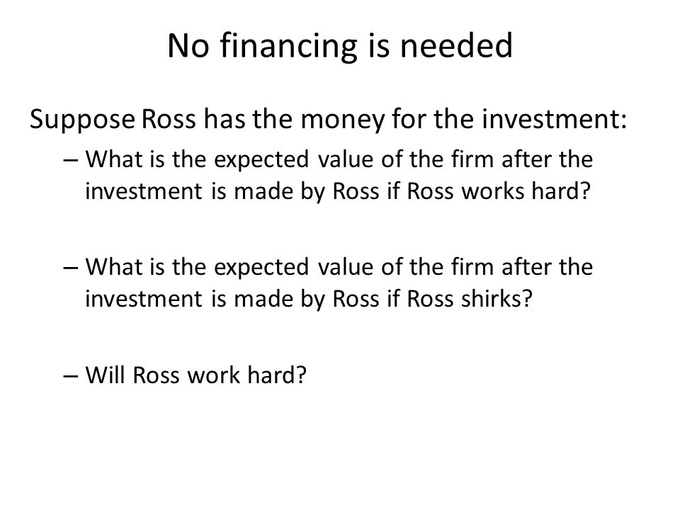 No financing is needed Suppose Ross has the money for the investment:
