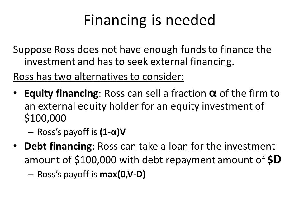 Financing is needed Suppose Ross does not have enough funds to finance the investment and has to seek external financing.
